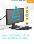 5 Cyberthreats that Slip Past Traditional Antivirus